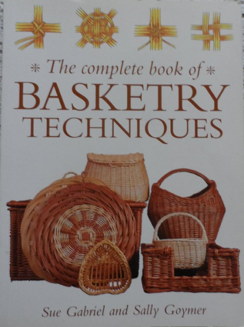 The Complete Book of Basketry Techniques By Sue Gabriel and Sally Goymer