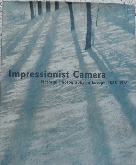 Impressionist Camera: Pictorial Photography in Europe, 1888-1918