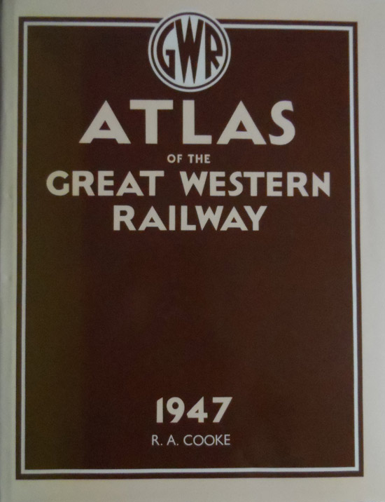 Atlas of the Great Western Railway: As at 1947 By R. A. Cooke