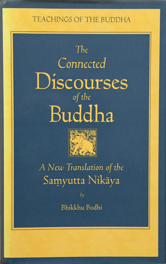 The Connected Discourses of the Buddha: A New Translation of the Samyutta Nikaya By Bhikkhu Bodhi