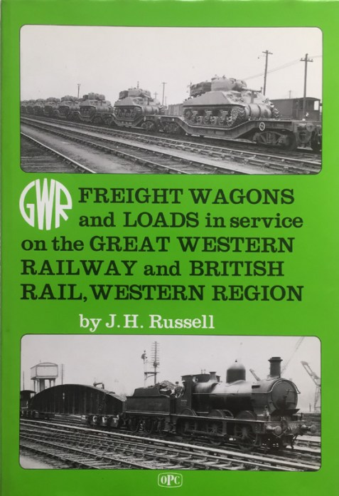 Freight Wagons and Loads in Service on the Great Western Railway and British Rail, Western Region By J. H. Russell