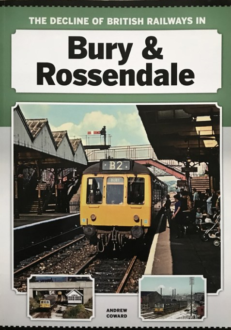 The Decline of British Railways in Bury and Rossendale By Andrew Coward