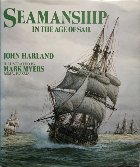 Seamanship in the Age of Sail: An Account of the Shiphandling of the Sailing Man-of-War 1600-1860 By John Harland