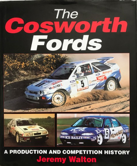 The Cosworth Fords: A Production and Competition History By Jeremy Walton