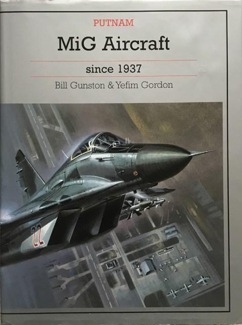 MiG Aircraft Since 1937 (Putnam Aviation) By Bill Gunston and Yefim Gordon