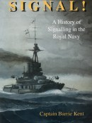 Signal! A History Of Signalling In The Royal Navy By Captain Barrie Kent
