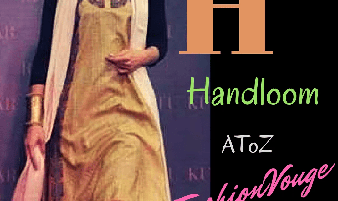 Handloom, fashion and style will never disappoint you