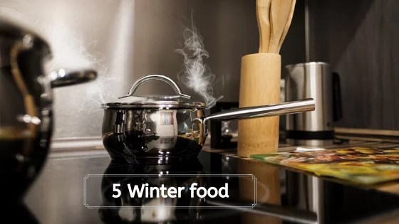 5 Winter food list from my kitchen
