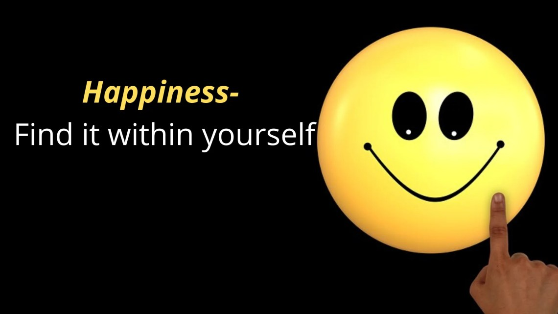 Happiness- Find it within yourself