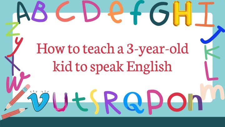 How to teach a 3-year-old kid to speak English