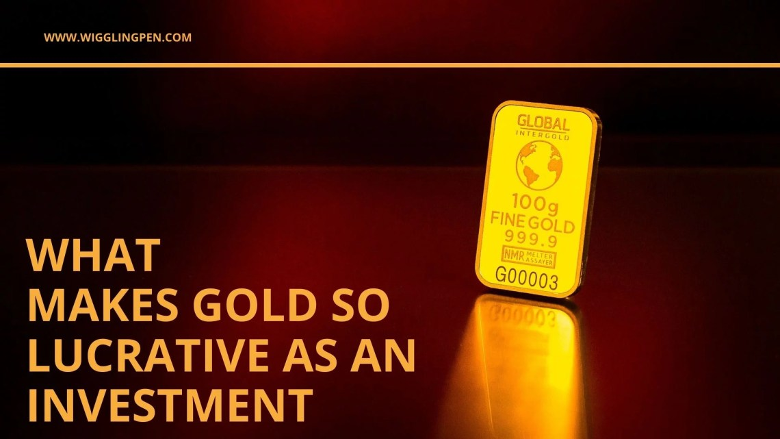 What Makes Gold So Lucrative As an Investment