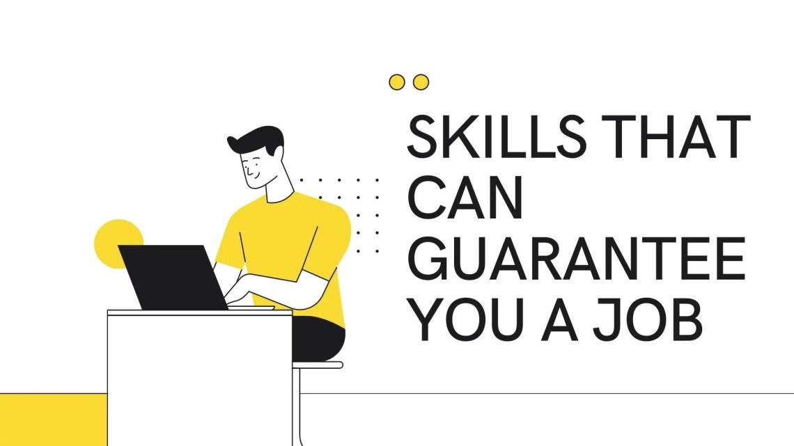 SKILLS THAT CAN GUARANTEE YOU A JOB