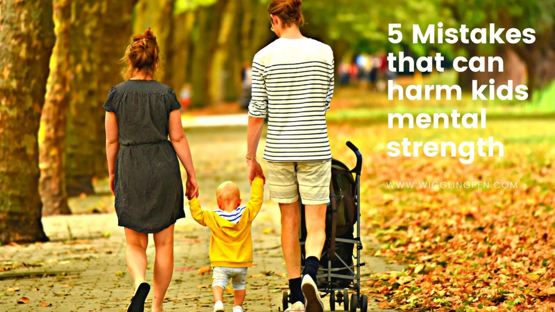 5 Mistakes that can harm kids mental strength