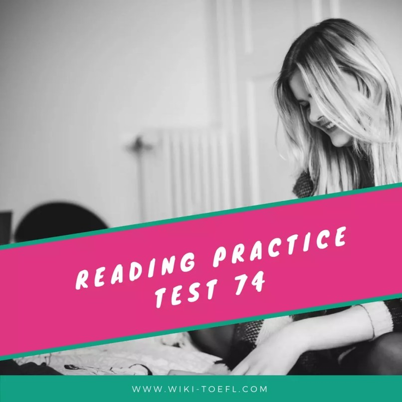 Reading Practice Test 74 from The Collection of TOEFL Reading Comprehension
