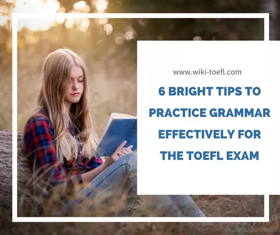 6 Bright Tips to Practice Grammar Effectively for the TOEFL Exam