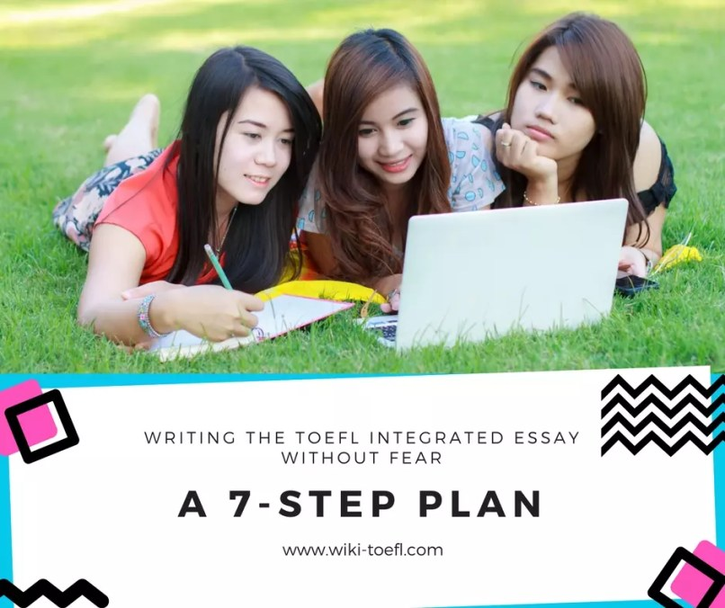 Writing the TOEFL Integrated Essay Without Fear: A 7-step Plan