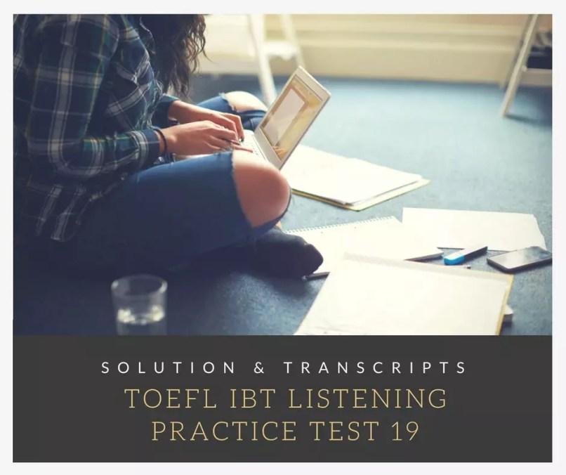 TOEFL IBT Listening Practice Test 19 Solution & Transcripts