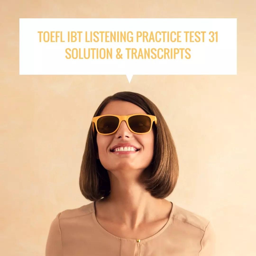 TOEFL IBT Listening Practice Test 31 Solution & Transcripts