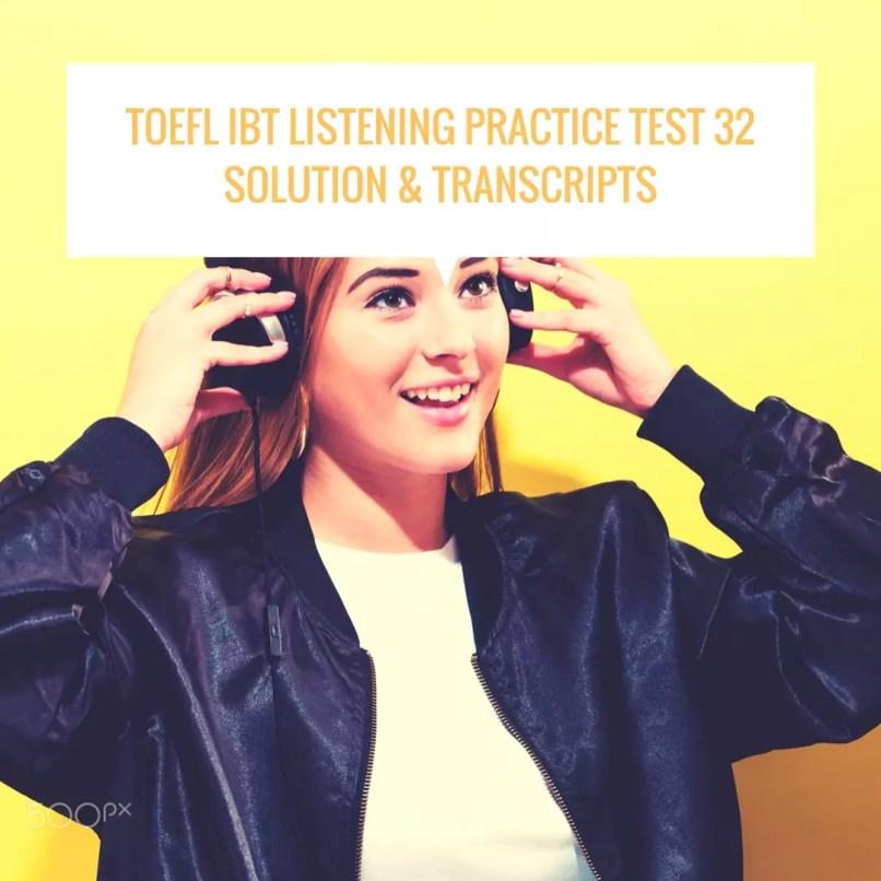 TOEFL IBT Listening Practice Test 32 Solution & Transcripts