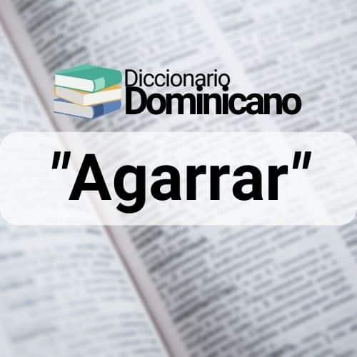 Significado de Agarrar en República Dominicana
