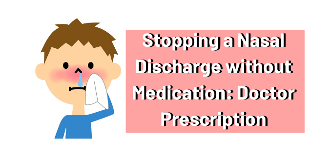 Stopping a Nasal Discharge without Medication: Doctor Prescription