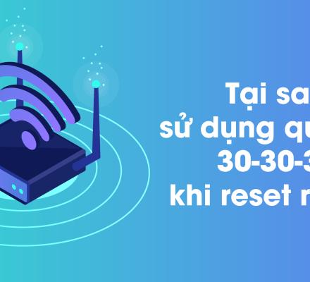 Tại sao sử dụng quy tắc 30-30-30 Lúc Reset Router - ảnh minh hoạ