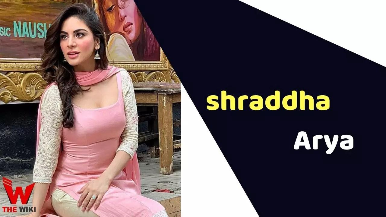 Shraddha Arya (Actress)