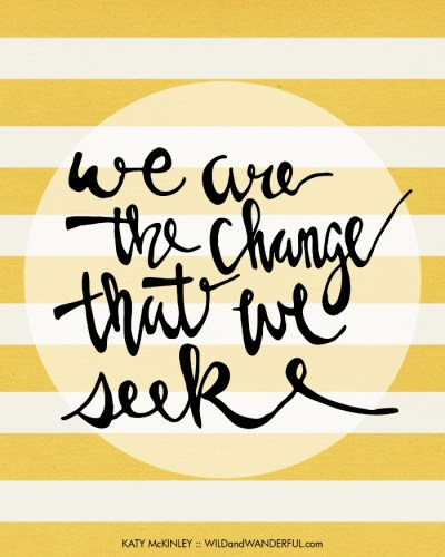 We Are the Change :: Free Printable!