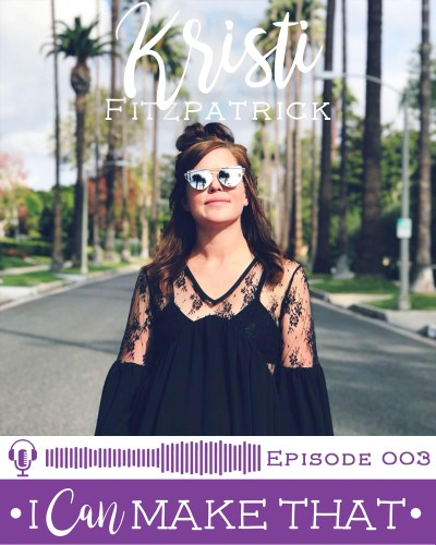 I Can Make That Podcast | Episode 003 :: Kristi Fitzpatrick, George + Ginger