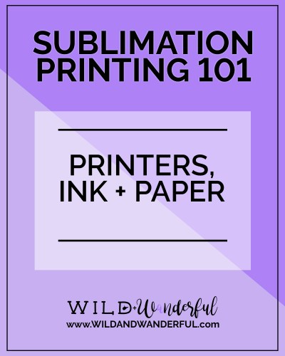 Sublimation Printing 101 | Printers, Ink + Paper