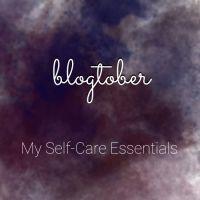 BLOGTOBER:  My Self-Care Essentials