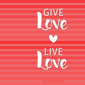 Give Love Live Love Wallpaper by Wilde Designs