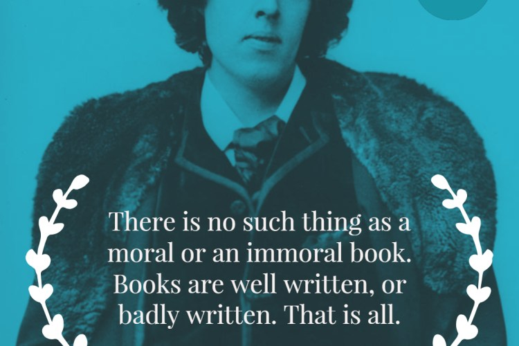 There is no such thing as a moral or an immoral book. Books are well written, or badly written. That is all.