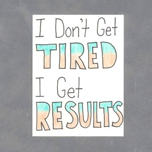 I Don't Get Tired I Get Results Art Card by Wilde Designs