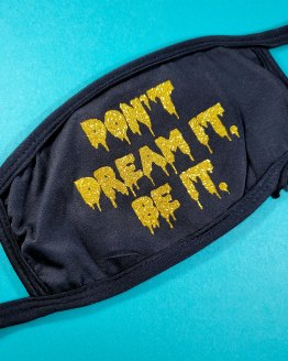 Don't Dream It Be It Mask by Wilde Designs