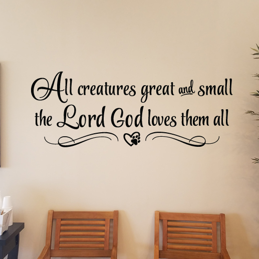 All creatures great and small the Lord God loves them all Vinyl Wall Decal
