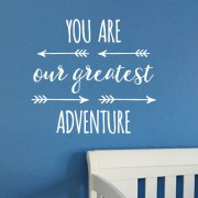 You are our greatest adventure Vinyl Wall Decal 2