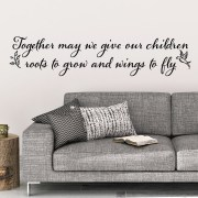 Together May we Give our Children Roots to Grow and Wings to Fly Vinyl Wall Decal