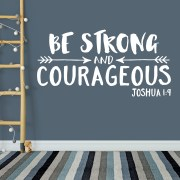"""Be strong and courageous. Do not be afraid; Do not be discouraged. The Lord your God will be with you wherever you go."" Joshua 1:9"