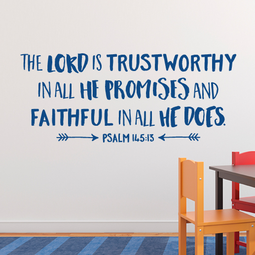 Psalm 145:13 Vinyl Wall Decal 1 by Wild Eyes Signs The Lord is Trustworthy  in all His Promises and Faithful, Bible Verse, Church School, Teen Youth,