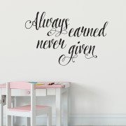 Always Earned Never Given Vinyl Wall Decal