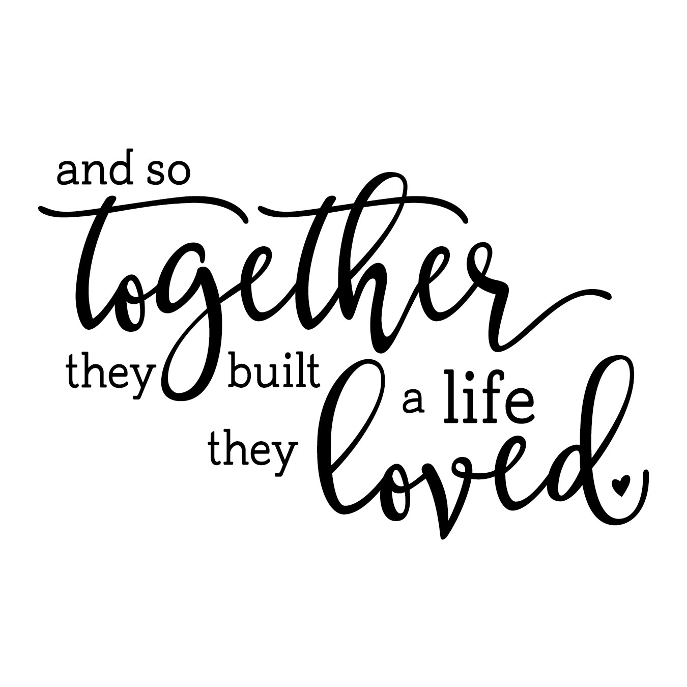A Life They Loved Vinyl Wall Decal And So Together They Built A Life