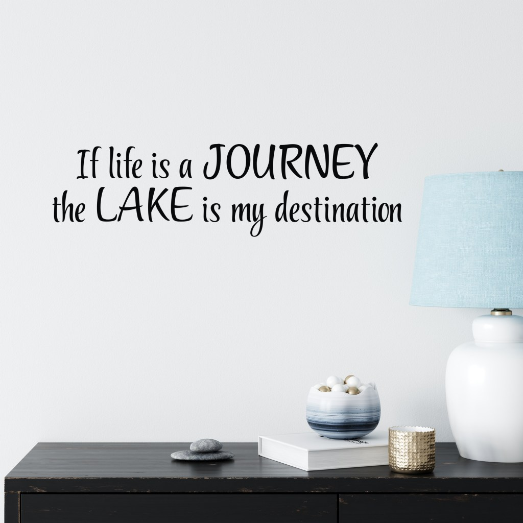 If life is a journey the lake is my destination Vinyl Wall Decal