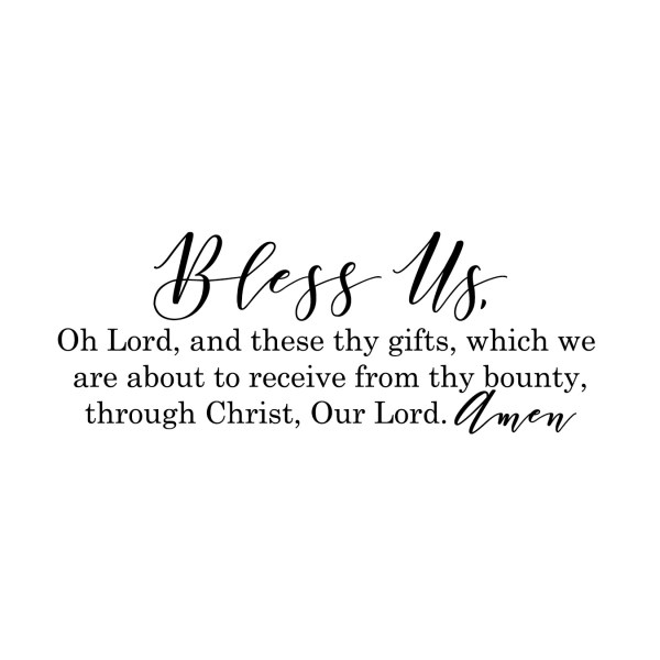 Bless us Oh Lord and These Thy gifts Vinyl Wall Decal 6