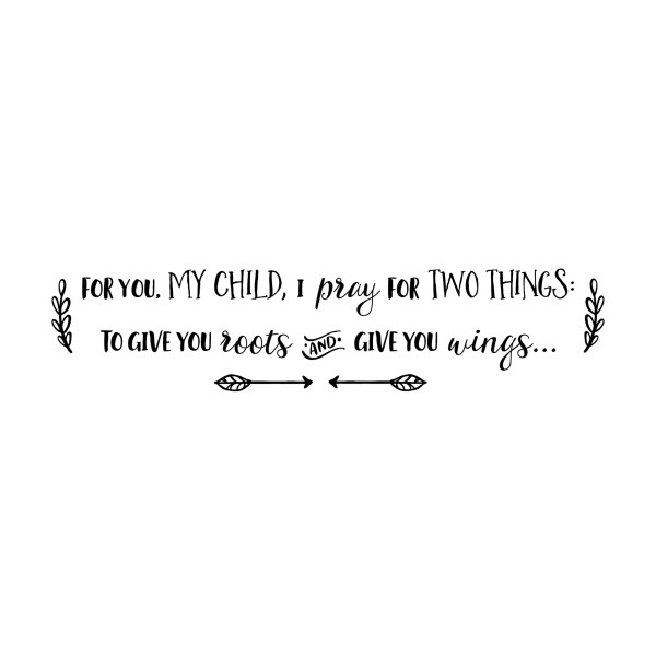 For you my child I pray for two things Vinyl Wall Decal