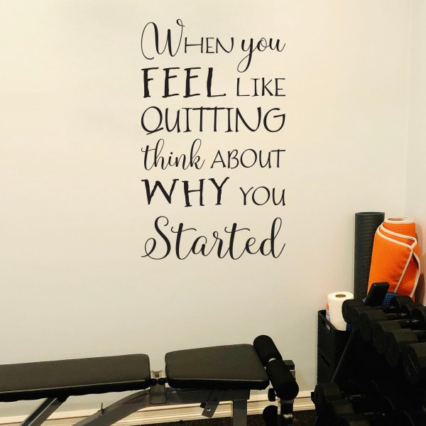 When You Feel Like Quitting Vinyl Wall Decal
