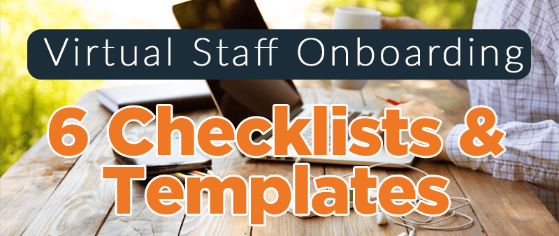 Onboarding Your Virtual Staff (Including Checklists & Templates)