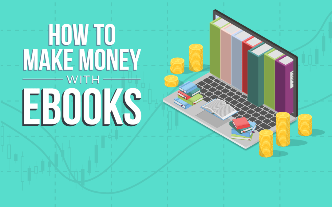 Your Guide on How to Make Money With eBooks
