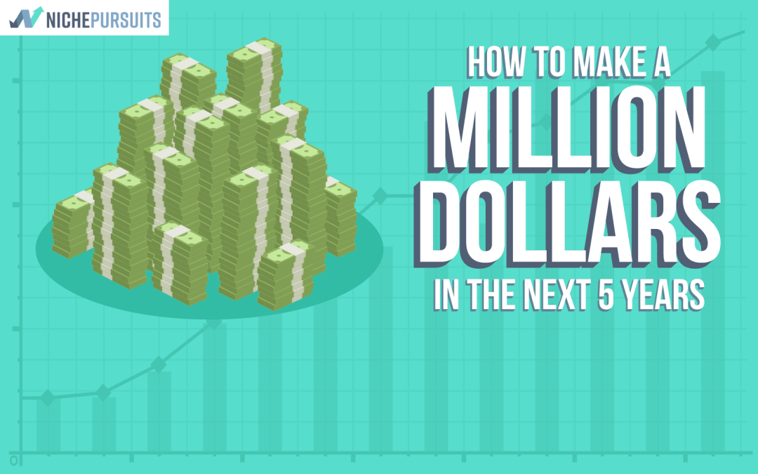 How To Make A Million Dollars In The Next Five Years
