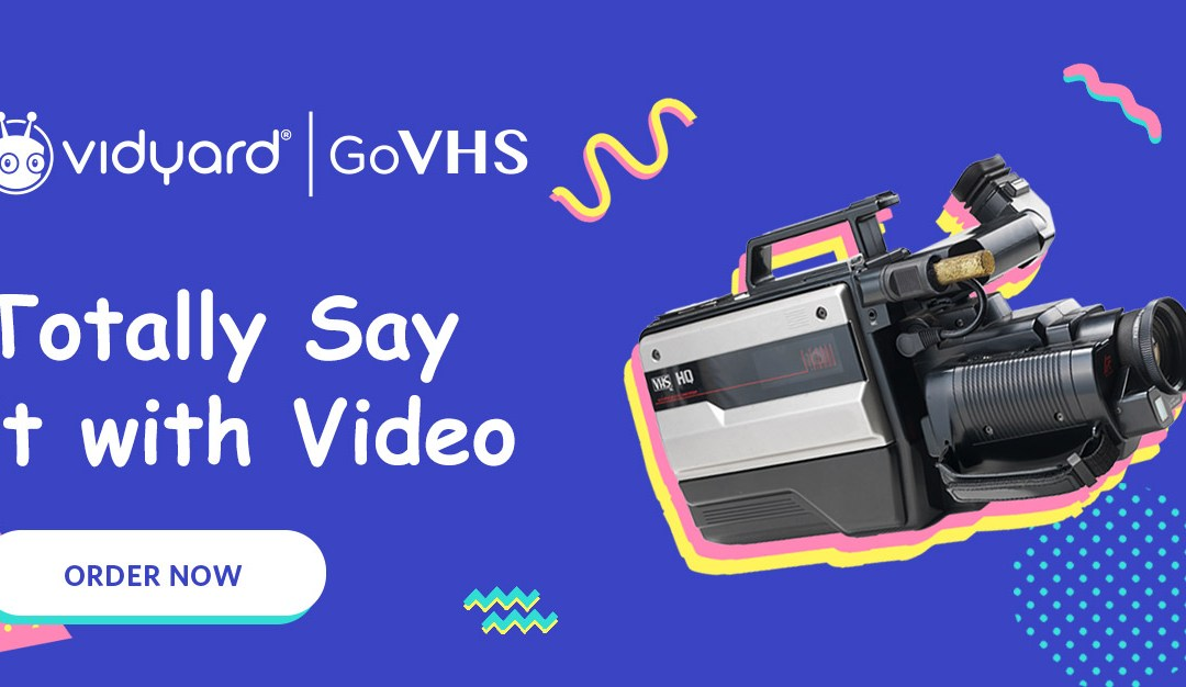 Introducing GoVHS, Vidyard's Most Innovative Product!